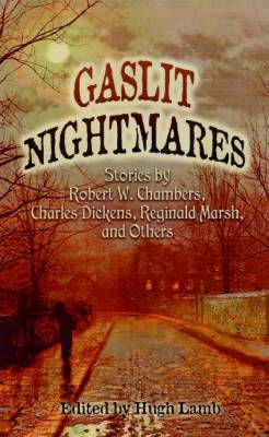 Gaslit Nightmares: Stories by Robert W.Chambers, Charles Dickens, Richard March, and Others image