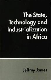 The State, Technology and Industrialization in Africa by Jeffrey James image