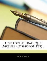Une Idylle Tragique: Murs Cosmopolites ... by Paul Bourget image