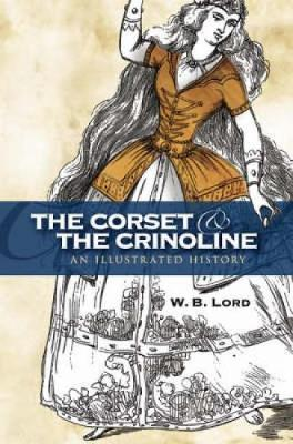The Corset and the Crinoline by W.B. Lord