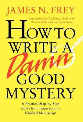 How to Write a Damn Good Mystery by Frey