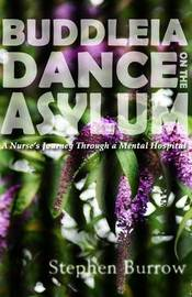 Buddleia Dance on the Asylum: a Nurse's Journey Through a Mental Hospital by Stephen Burrow image