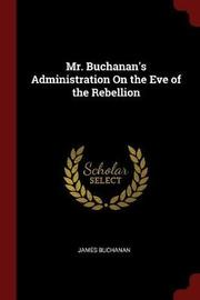 Mr. Buchanan's Administration on the Eve of the Rebellion by James Buchanan image