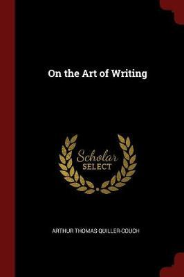 On the Art of Writing by Arthur Thomas Quiller -Couch