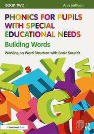 Phonics for Pupils with Special Educational Needs Book 2: Building Words by Ann Sullivan
