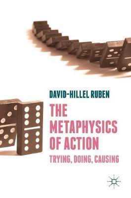 The Metaphysics of Action by David-Hillel Ruben