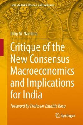 Critique of the New Consensus Macroeconomics and Implications for India by Dilip. M. Nachane