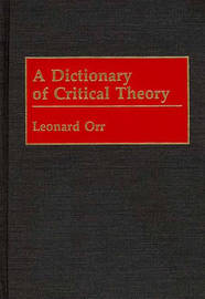 A Dictionary of Critical Theory by Leonard Orr