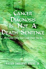 Cancer Diagnosis is Not A Death Sentence by KAFAIN EMMANUEL MBENG SR. image