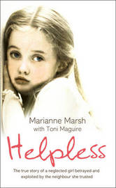 Helpless: The True Story of a Neglected Girl Betrayed and Exploited by the Neighbour She Trusted by Marianne Marsh image