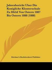 Jahresbericht Uber Die Konigliche Klosterschule Zu Ilfeld Von Ostern 1887 Bis Ostern 1888 (1888) by Buchdruckerei Publisher Kirchner's Buchdruckerei Publisher image
