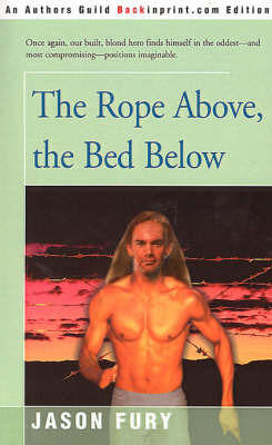 The Rope Above, the Bed Below by Jason Fury