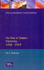 The Rise of Modern Diplomacy 1450 - 1919 by M.S. Anderson