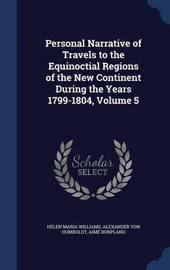 Personal Narrative of Travels to the Equinoctial Regions of the New Continent During the Years 1799-1804, Volume 5 by Helen Maria Williams