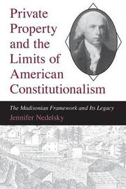 Private Property and the Limits of American Constitutionalism by Jennifer Nedelsky