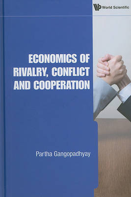 Economics Of Rivalry, Conflict And Cooperation by Partha Gangopadhyay