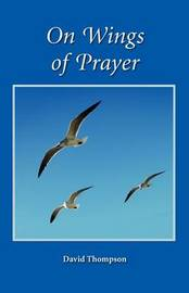 On Wings of Prayer by David Thompson