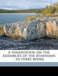A Dissertation on the Assemblies of the Athenians: In Three Books by Georg Friedrich Schomann
