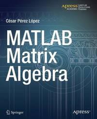 MATLAB Matrix Algebra by Cesar Lopez