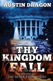 Thy Kingdom Fall (After Eden Series, Book 1) by Austin Dragon image