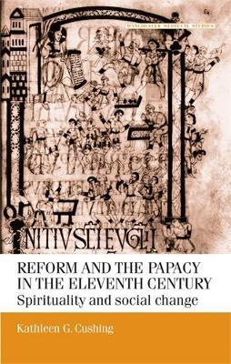 Reform and the Papacy in the Eleventh Century by Kathleen G. Cushing image