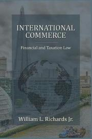 International Commerce - Financial and Taxation Law by William L Richards