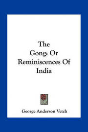 The Gong: Or Reminiscences of India by George Anderson Vetch