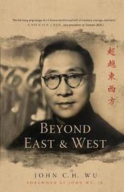 Beyond East and West by John C.H. Wu