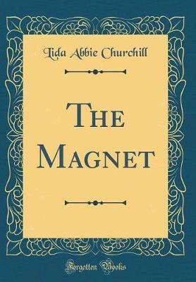 The Magnet (Classic Reprint) by Lida Abbie Churchill