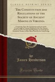 The Constitution and Regulations of the Society of Ancient Masons in Virginia by James Henderson image