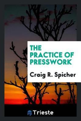 The Practice of Presswork by Craig R Spicher image