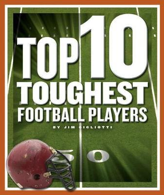 Top 10 Toughest Football Players by Jim Gigliotti