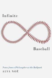 Infinite Baseball by Alva Noe
