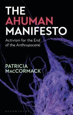 The Ahuman Manifesto by Patricia MacCormack