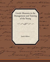 Gentle Measures in the Management and Training of the Young by Jacob Abbott image