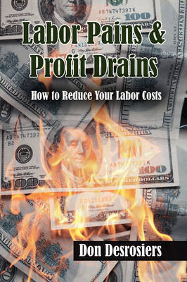 Labor Pains & Profits Drains by Desrosiers Don Desrosiers image