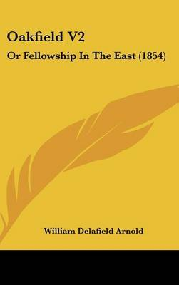 Oakfield V2: Or Fellowship In The East (1854) by William Delafield Arnold image
