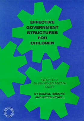 Effective Government Structures for Children: Report of a Gulbenkian Foundation Enquiry by Peter Newell