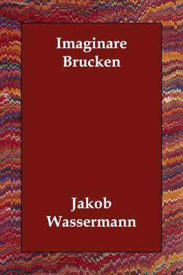 Imaginare Brucken by Jakob Wassermann