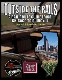 Outside the Rails: A Rail Route Guide from Chicago to Quincy, Il by Robert & Kandace Tabern