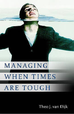 Managing When Times Are Tough by Theo J Van Dijk image