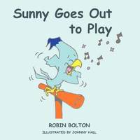 Sunny Goes Out to Play by ROBIN BOLTON