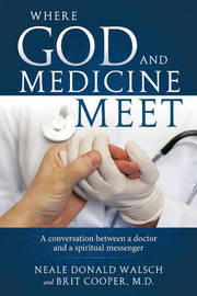 Where Science and Medicine Meet by Neale Donald Walsch