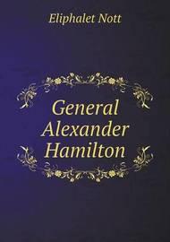 General Alexander Hamilton by Eliphalet Nott