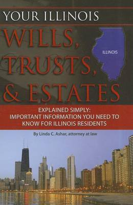 Your Illinois Wills, Trusts, & Estates Explained Simply by Linda C Ashar