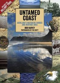 Untamed Coast: Auckland's Waitakere Ranges and West Coast Beaches by Bob Harvey
