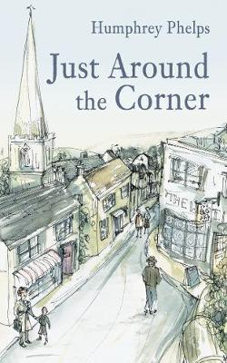 Just Around the Corner by Humphrey Phelps
