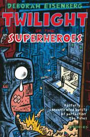 Twilight of the Superheroes by Deborah Eisenberg image