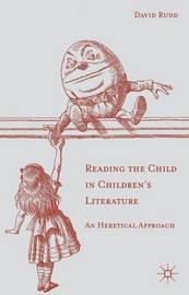Reading the Child in Children's Literature by David Rudd