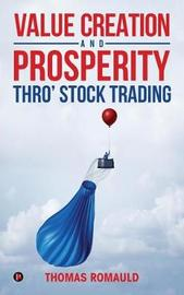 Value Creation and Prosperity Thro' Stock Trading by Thomas Romauld